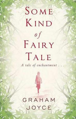 Some Kind of Fairy Tale, a novel by Graham Joyce