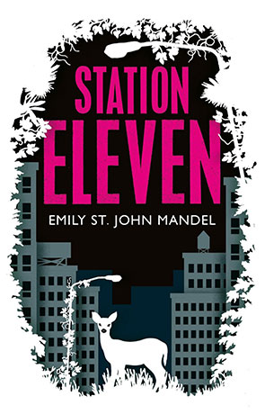 Station Eleven, a novel by Emily St. John Mandel