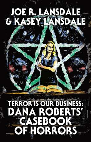Terror is our business: Dana Roberts casebook of horrors, a novel by Joe R Lansdale