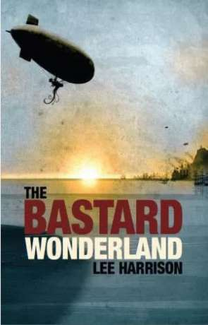 The Bastard Wonderland, a novel by Lee Harrison