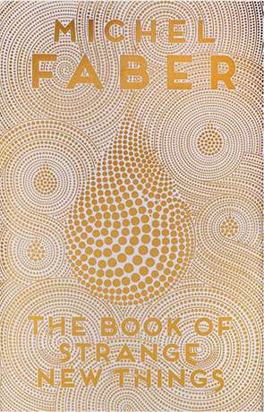 The Book of Strange New Things, a novel by Michel Faber