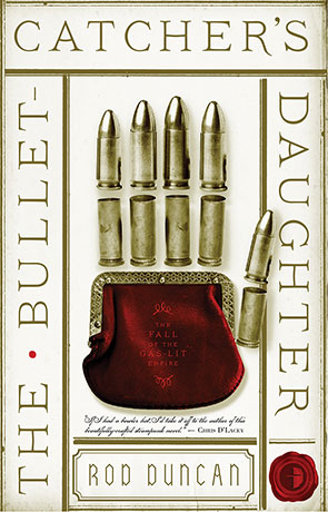 The Bullet Catcher's Daughter, a novel by Rod Duncan