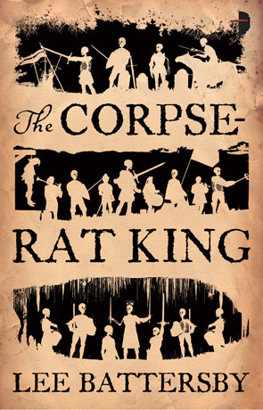 The Corpse Rat King, a novel by Lee Battersby