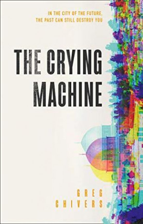 The Crying Machine, a novel by Greg Chivers