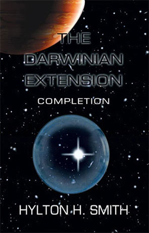 The Darwinian Extension: Completion, a novel by Hylton H Smith