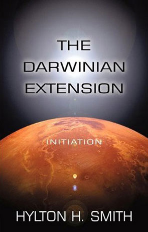 The Darwinian Extension: Initiation, a novel by Hylton H Smith