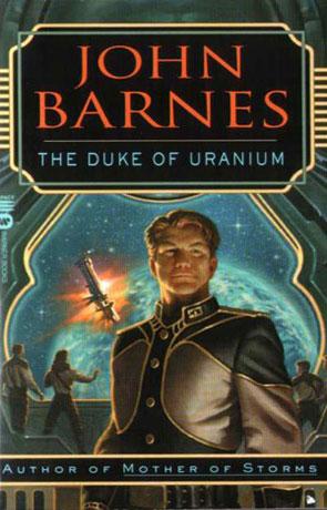 The Duke of Uranium, a novel by John Barnes