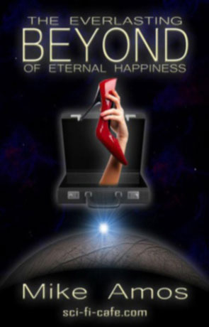The Everlasting Beyond of Eternal Happiness, a novel by Michael Amos