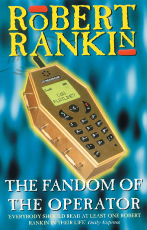 The Fandom of the Operator, a novel by Robert Rankin