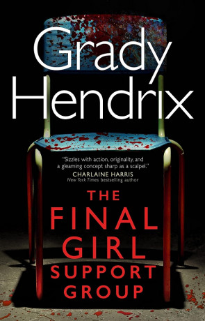 The Final Girl Support Group, a novel by Grady Hendrix