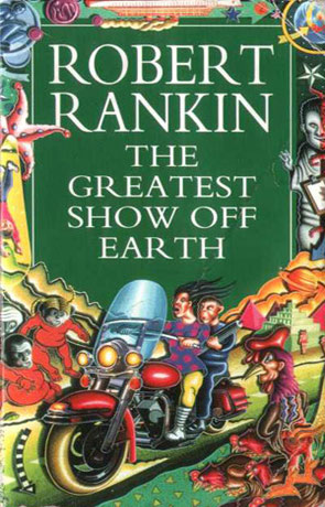 The Greatest Show Off Earth, a novel by Robert Rankin
