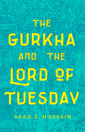 The Gurkha and the Lord of Tuesday, a novel by Saad Hossain
