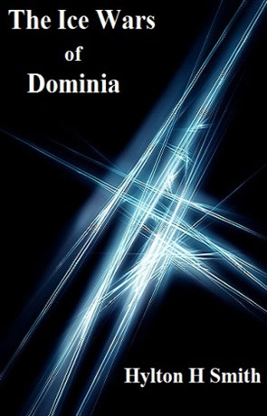 The Ice Wars of Dominia, a novel by Hylton H Smith