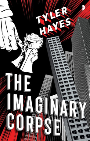 The Imaginary Corpse, a novel by Tyler Hayes