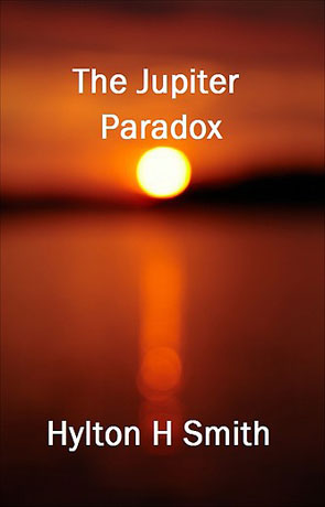The Jupiter Paradox, a novel by Hylton H Smith