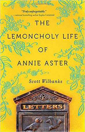 The Lemoncholy Life of Annie Aster, a novel by Scott Wilbanks