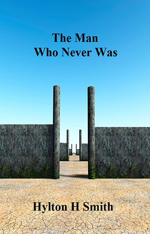 The Man Who Never Was, a novel by Hylton H Smith