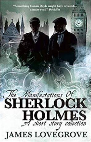 The Manifestations of Sherlock Holmes, a novel by James Lovegrove