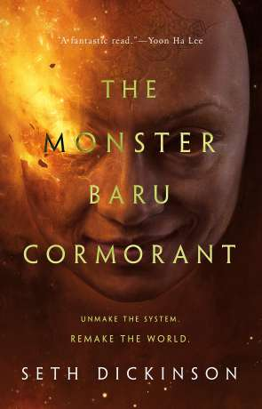 The Monster Baru Cormorant, a novel by Seth Dickinson