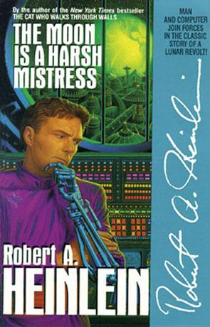 The Moon is a Harsh Mistress, a novel by Robert A Heinlein
