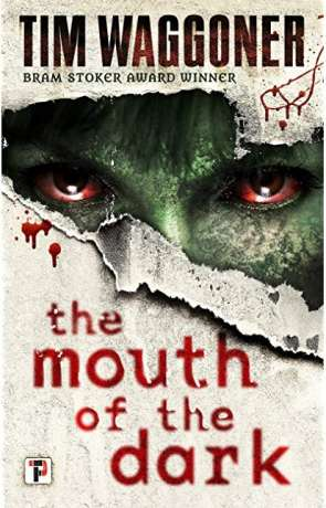 The Mouth of the Dark, a novel by Tim Waggoner