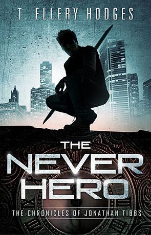 The Never Hero: Chronicles of Jonathan Tibbs, a novel by T. Ellery Hodges