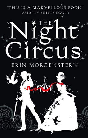 The Night Circus, a novel by Erin Morgenstern