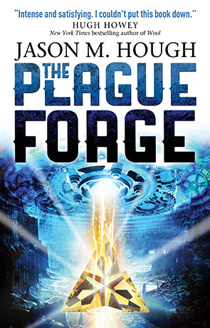 The Plague Forge, a novel by Jason M Hough