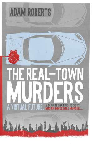 The Real-Town Murders, a novel by Adam Roberts