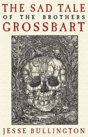 The Sad Tale of the Brothers Grossbart, a novel by Jesse Bullington