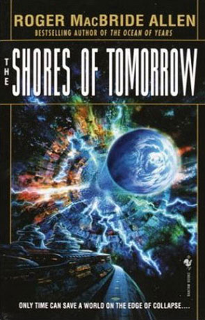 The Shores of Tomorrow, a novel by Roger MacBride Allen