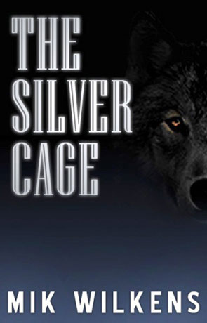 The Silver Cage, a novel by Mik Wilkens