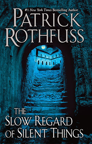 The slow regard of silent things, a novel by Patrick Rothfuss