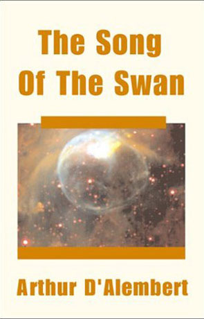 The Song of the Swan, a novel by Arthur D'Alembert