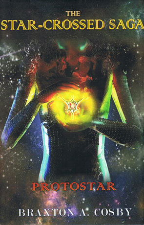 The Star Crossed Saga: Protostar, a novel by Braxton A Cosby