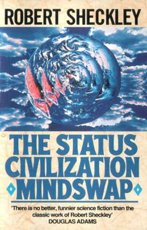 The Status Civilization - Mindswap, a novel by Robert Sheckley