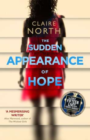 The Sudden Appearance of Hope, a novel by Claire North