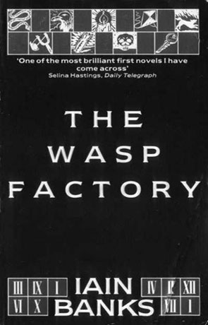 The Wasp Factory, a novel by Iain M Banks