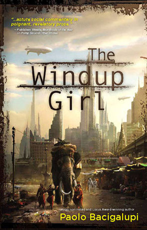 The Windup Girl, a novel by Paolo Bacigalupi