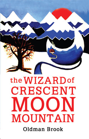 The Wizard of Crescent Moon Mountain, a novel by Oldman Brook