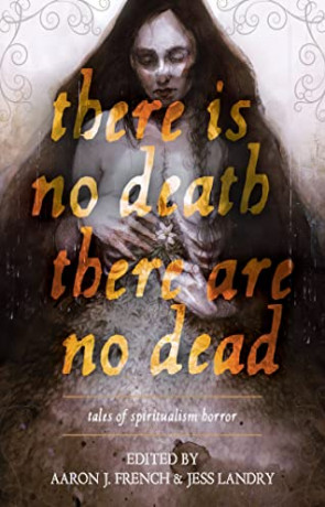 There Is No Death, There Are No Dead, a novel by Aaron J French