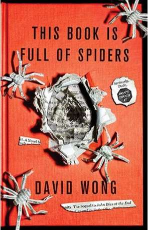 This Book is Full of Spiders, a novel by David Wong