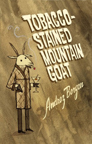 Tobacco Stained Mountain Goat, a novel by Andrez Bergen