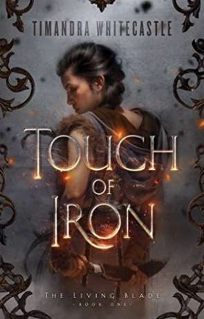 Touch of Iron, a novel by Timandra Whitecastle