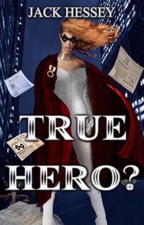 True Hero, a novel by Jack Hessey