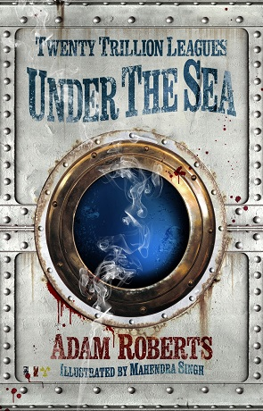 Twenty Trillion Leagues Under the Sea, a novel by Adam Roberts