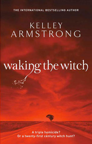 Waking the Witch, a novel by Kelley Armstrong