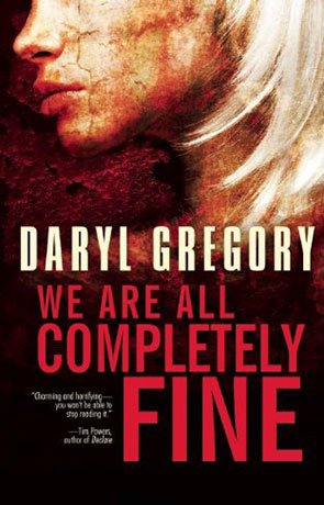 We Are All Completely Fine, a novel by Daryl Gregory