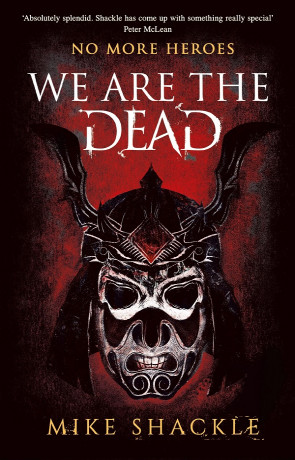 We are the Dead, a novel by Mike Shackle