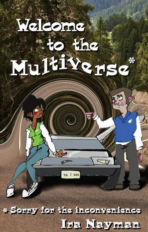 Welcome to the Multiverse, a novel by Ira Nayman